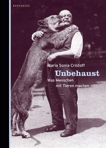 María Sonia Cristoff – Unbehaust: Die Sehnsucht der Tiere