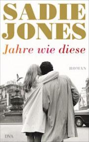 Sadie Jones – Jahre wie diese