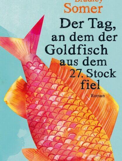 Der Tag, an dem der Goldfisch aus dem 27. Stock fiel von Bradley Somer