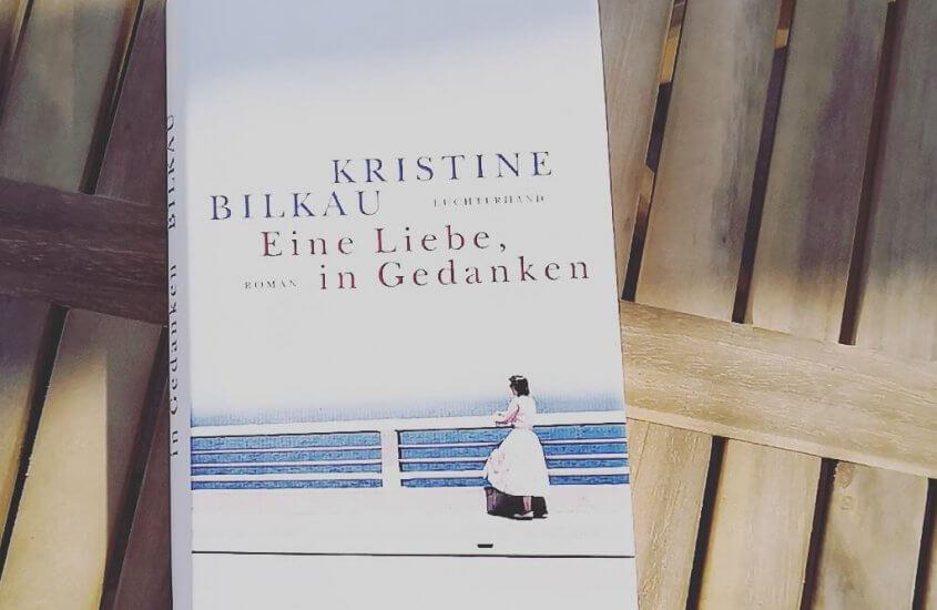 Kristine Bilkau – Eine Liebe, in Gedanken
